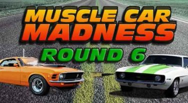 Muscle Car Madness Round 6