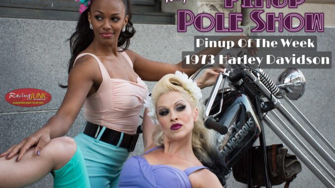 Pinup Pole Show Pinup of the Week:  Pinup Pole Show with Frank The Rat's 1973 Harley Davidson chopper